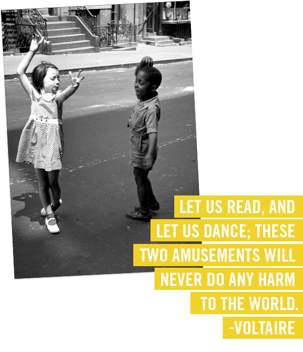 """Let us read, and let us dance; these two amusements will never do any harm to the world.""  ― Voltaire"