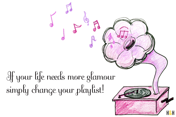 """If your life needs more glamour simply change your playlist!"" 